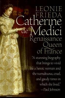 Catherine de Medici by Leonie Frieda