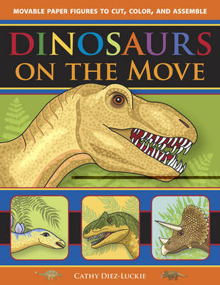 Dinosaurs on the Move: Movable Paper Figures to Cut, Color, and Assemble by Cathy Diez-Luckie image