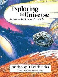 Exploring the Universe by Anthony D Fredericks