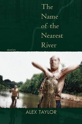 The Name of the Nearest River by Alex Taylor image