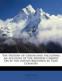 The History of Greenland: Including an Account of the Mission Carried on by the United Brethren in That Country by David Cranz image