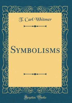 Symbolisms (Classic Reprint) by T Carl Whitmer