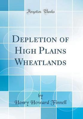 Depletion of High Plains Wheatlands (Classic Reprint) by Henry Howard Finnell image