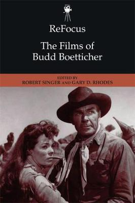 Refocus: the Films of Budd Boetticher by Gary D. Rhodes