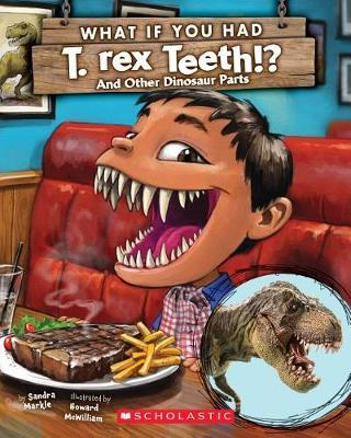 What If You Had T. Rex Teeth?: And Other Dinosaur Parts by Sandra Markle