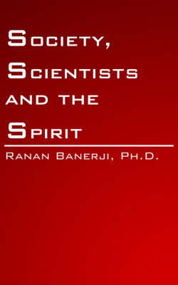 Society, Scientists and the Spirit by Ranan Banerji Ph. D. image