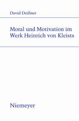 Morality and Motivation in the Works of Heinrich Von Kleist by David Deianer image