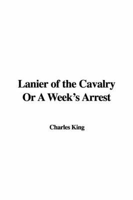 Lanier of the Cavalry or a Week's Arrest by Charles King