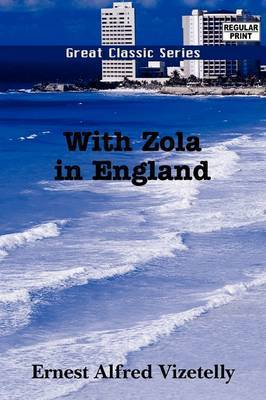 With Zola in England by Ernest Alfred Vizetelly