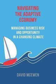 Navigating the Adaptive Economy by David James McEwen
