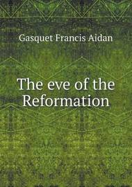 The Eve of the Reformation by Gasquet Francis Aidan