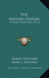 The Missing Finger: A Story of Mystery (1911) by Albert Boissiere