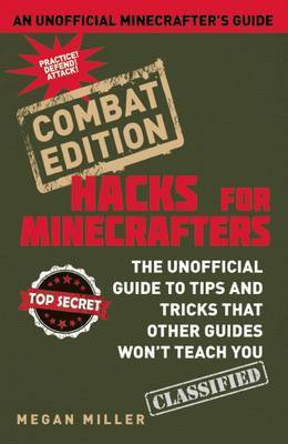 Hacks for Minecrafters: Combat Edition by Megan Miller