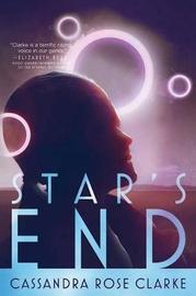 Star's End by Cassandra Rose Clarke