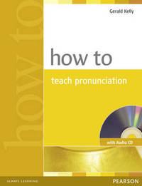 How to Teach Pronunciation by G. Kelly