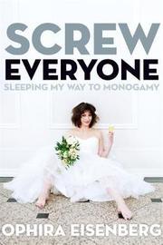 Screw Everyone by Ophira Eisenberg