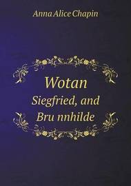 Wotan Siegfried, and Bru Nnhilde by Anna Alice Chapin