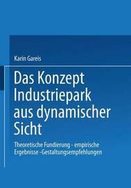 Das Konzept Industriepark Aus Dynamischer Sicht by Karin Gareis