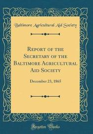 Report of the Secretary of the Baltimore Agricultural Aid Society by Baltimore Agricultural Aid Society image