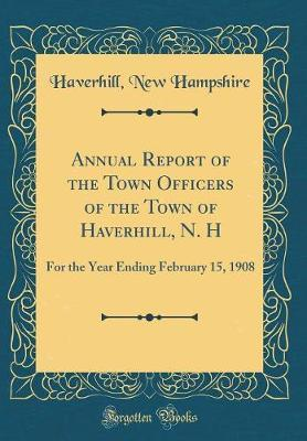 Annual Report of the Town Officers of the Town of Haverhill, N. H by Haverhill New Hampshire