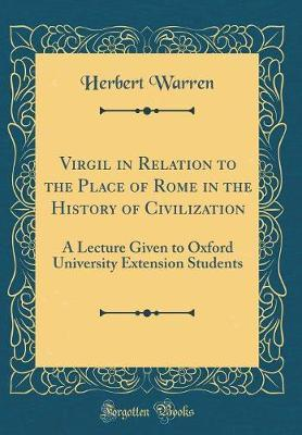 Virgil in Relation to the Place of Rome in the History of Civilization by Herbert Warren