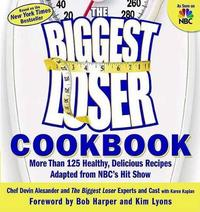 The Biggest Loser Cookbook: More Than 125 Healthy, Delicious Recipes Adapted from NBC's Hit Show by Devin Alexander