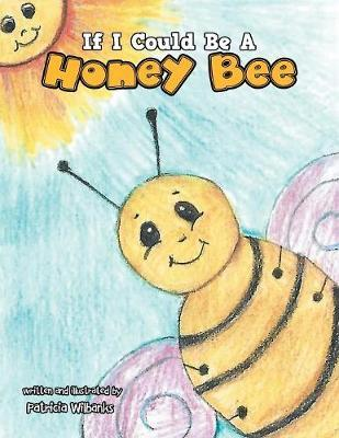 If I Could Be a Honey Bee by Patricia Wilbanks