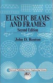 Elastic Beams and Frames by J.D. Renton
