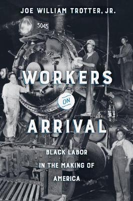 Workers on Arrival by Joe William Trotter