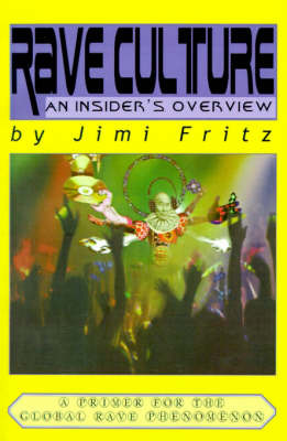Rave Culture: An Insider's Overview by Jimi Fritz image