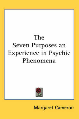 The Seven Purposes an Experience in Psychic Phenomena by Margaret Cameron image
