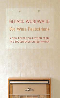 We Were Pedestrians by Gerard Woodward