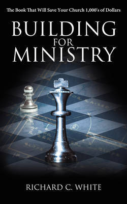 Building for Ministry by Richard C. White