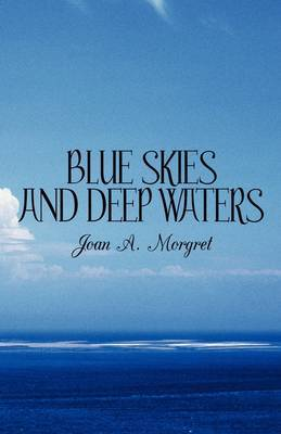 Blue Skies and Deep Waters by Joan A. Morgret image