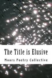 The Title Is Elusive by Moors Poetry Collective image