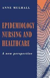 Epidemiology, Nursing and Healthcare by Anne Mulhall