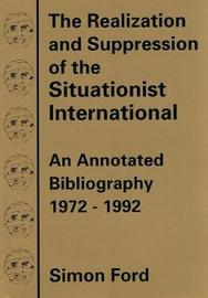 The Realization And Suppression Of The Situationist International by Simon Ford image