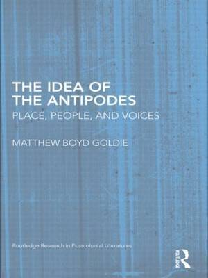 The Idea of the Antipodes by Matthew Boyd Goldie