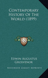 Contemporary History of the World (1899) by Edwin Augustus Grosvenor