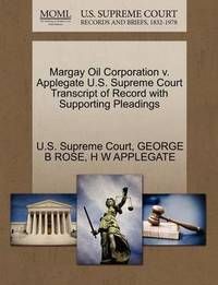Margay Oil Corporation V. Applegate U.S. Supreme Court Transcript of Record with Supporting Pleadings by George B Rose