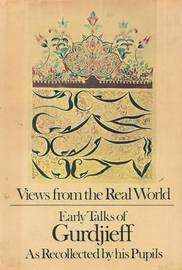 Views From The Real World by George Gurdjieff