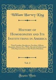 History of Homoeopathy and Its Institutions in America, Vol. 2 by William Harvey King image