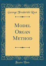 Model Organ Method (Classic Reprint) by George Frederick Root image