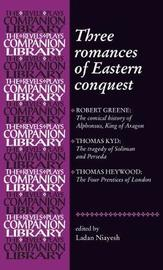 Three Romances of Eastern Conquest by Ladan Niayesh
