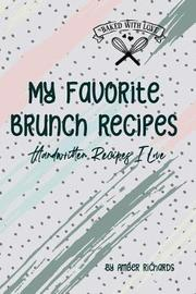 My Favorite Brunch Recipes by Amber Richards