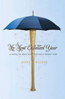 My Most Excellent Year: A Novel of Love, Mary Poppins & Fenway Park by Steve Kluger image