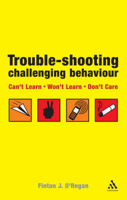 Can't Learn, Won't Learn, Don't Care: Trouble-shooting Challenging Behaviour by Fintan O'Regan