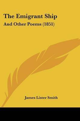 The Emigrant Ship: And Other Poems (1851) by James Lister Smith
