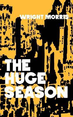 The Huge Season by Wright Morris