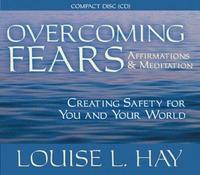 Overcoming Fears: Affirmations and Meditation Creating Safety for You and Your World by Louise L. Hay image